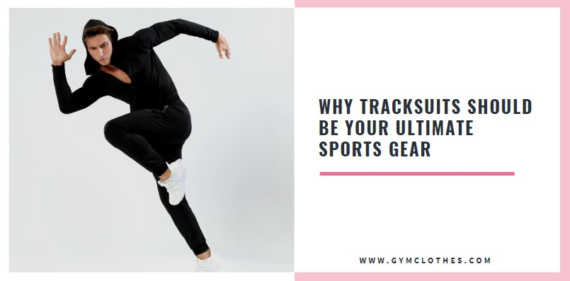 Why Tracksuits Should Be Your Ultimate Sports Gear