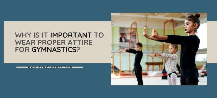 Why Is It Important To Wear Proper Attire For Gymnastics?