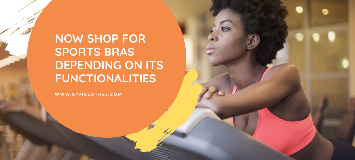 Now Shop For Sports Bras Depending On Its Functionalities