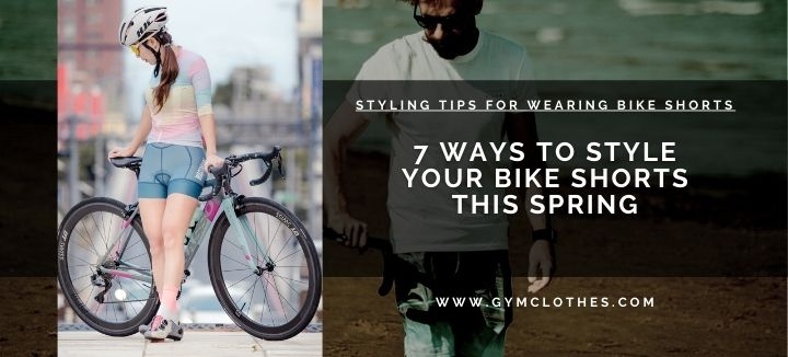 styling tips for wearing bike shorts