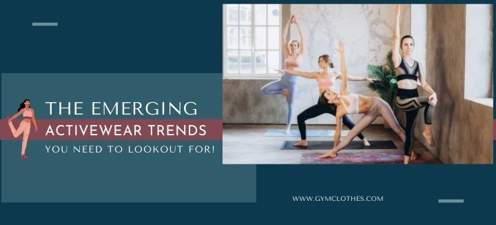 The Emerging Activewear Trends You Need To Lookout For!
