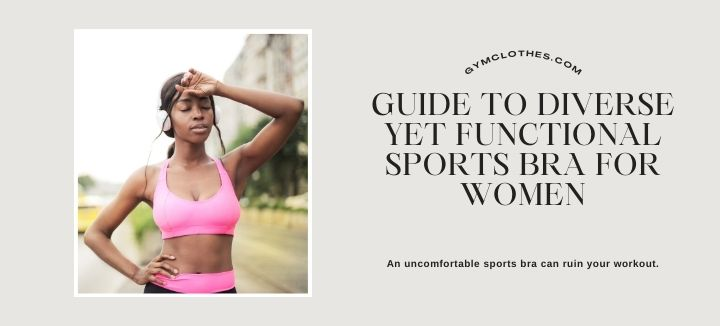 Guide To Diverse Yet Functional Sports Bra For Women