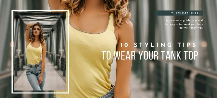 10 Styling Tips To Wear Your Tank Top