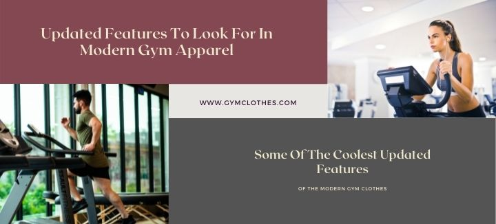 Updated Features To Look For In Modern Gym Apparel