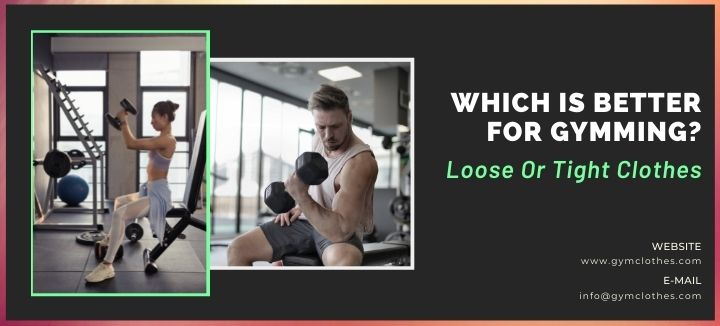 Which Is Better For Gymming? Loose Or Tight Clothes