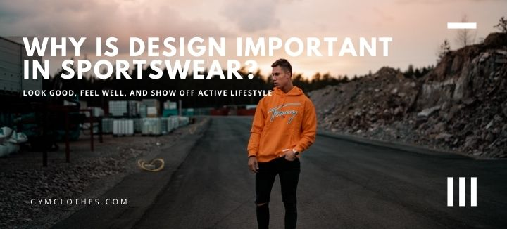 Why Is Design Important In Sportswear?