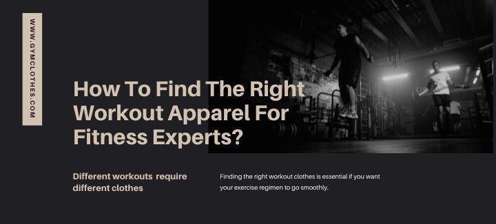 How To Find The Right Workout Apparel For Fitness Experts?
